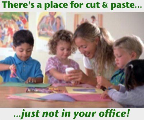 There's a place for cut & paste, just not in your office